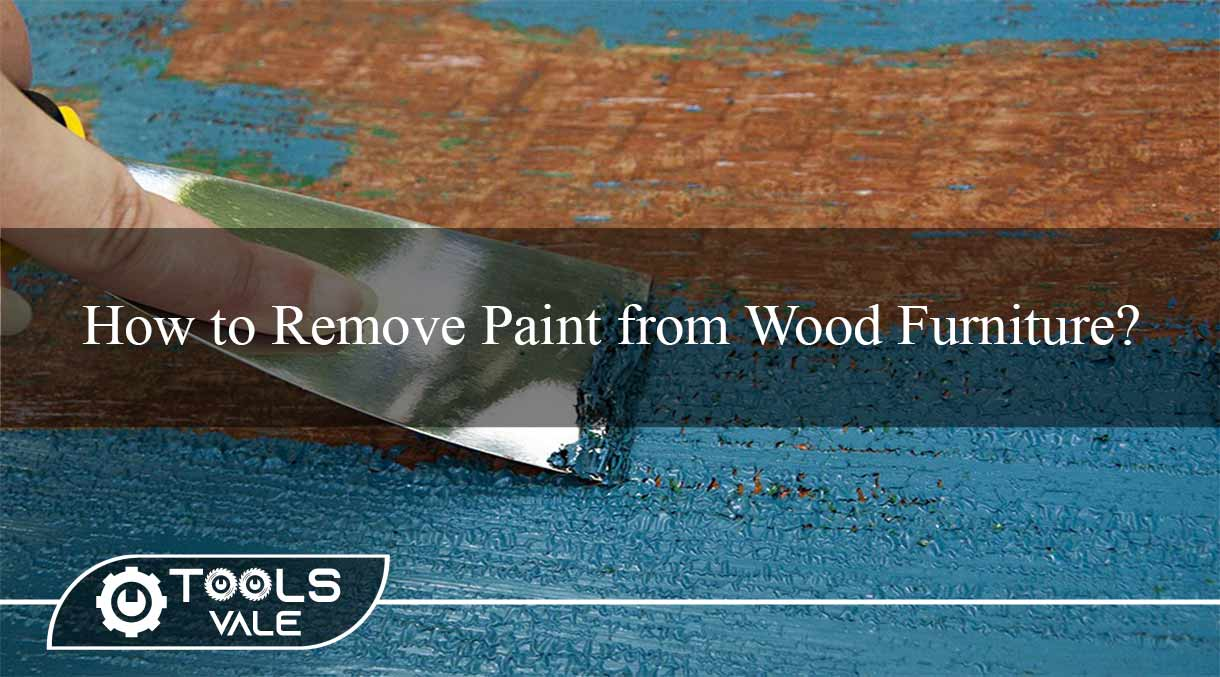 How to Remove Paint from Wood Furniture